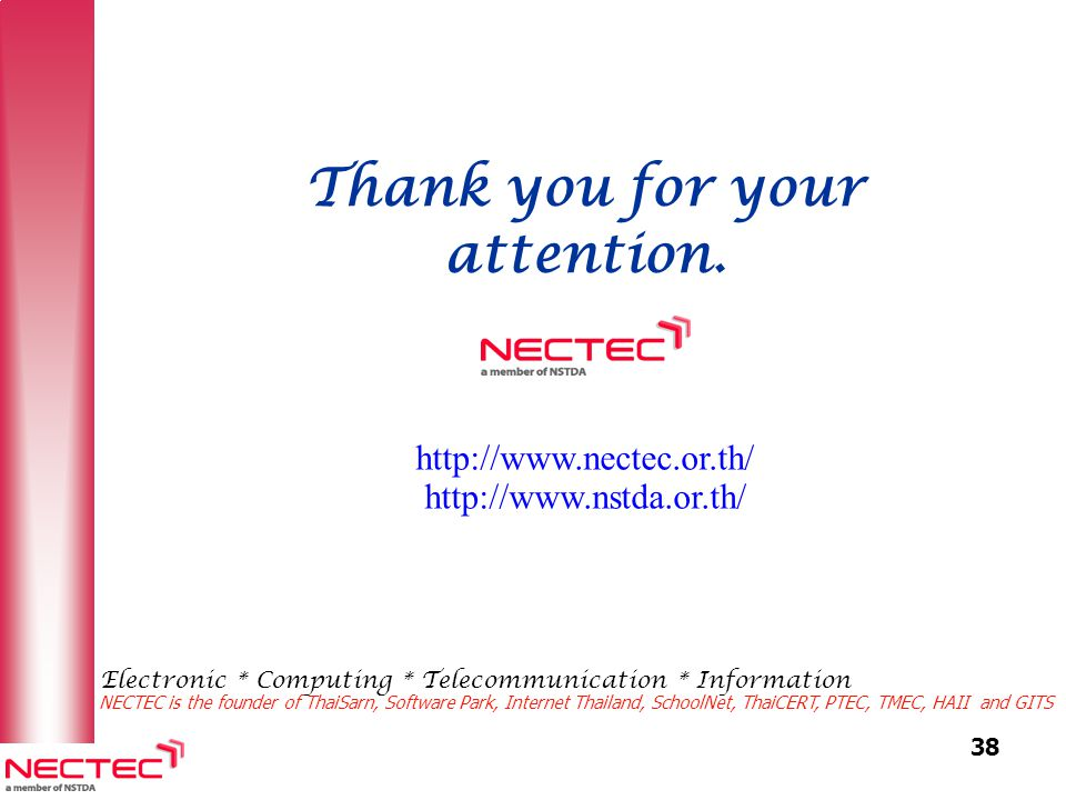 38 Thank you for your attention. http://www.nectec.or.th/ http://www.nstda.or.th/ Electronic * Computing * Telecommunication * Information NECTEC is t