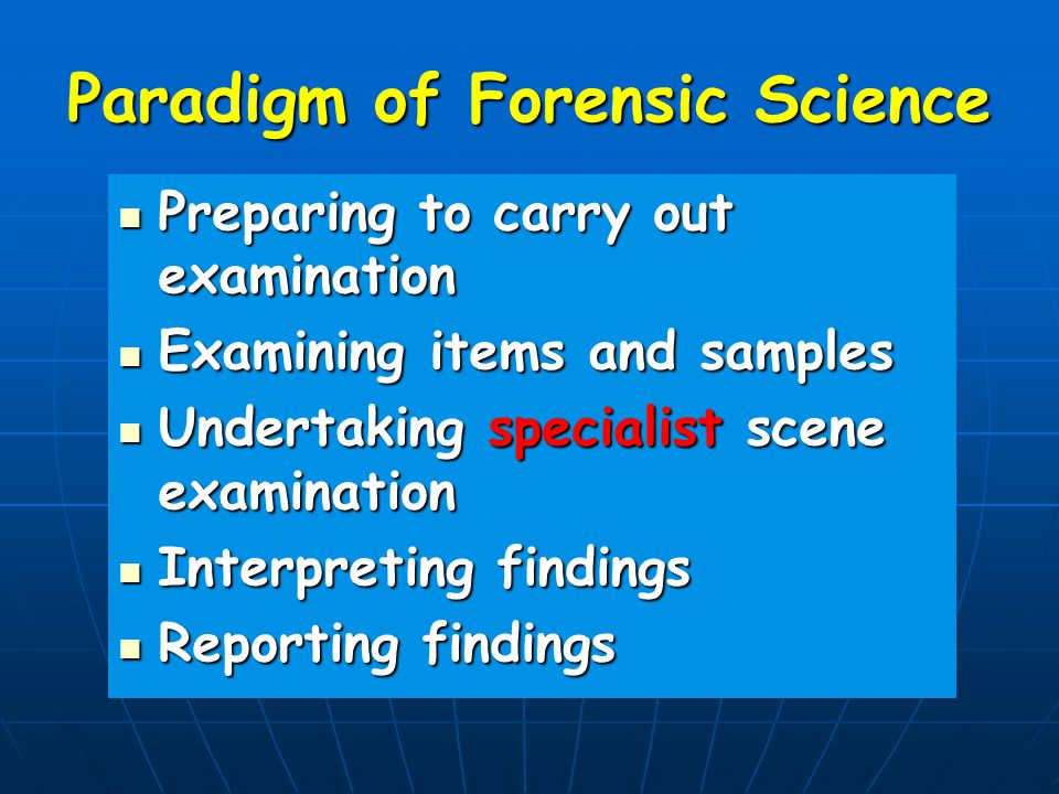 Paradigm of Forensic Science Preparing to carry out examination Preparing to carry out examination Examining items and samples Examining items and sam