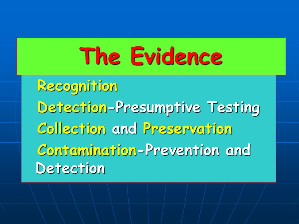The Evidence Recognition Recognition Detection-Presumptive Testing Detection-Presumptive Testing Collection and Preservation Collection and Preservati