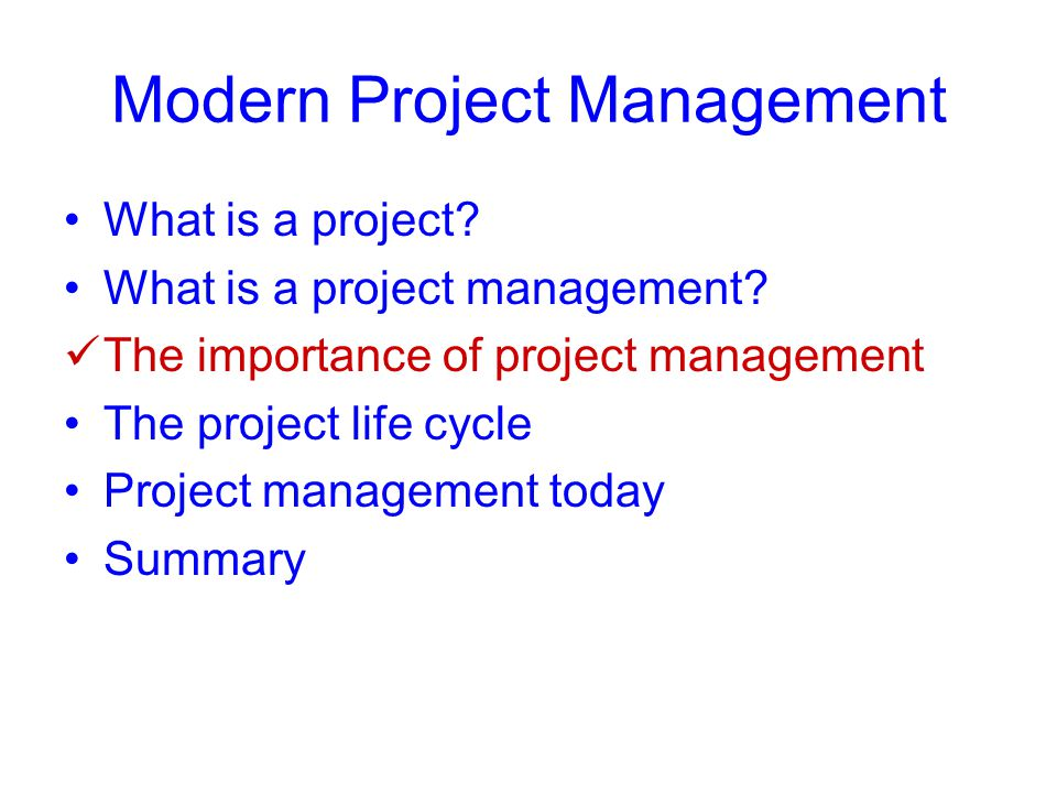 Modern Project Management What is a project? What is a project management? The importance of project management The project life cycle Project managem