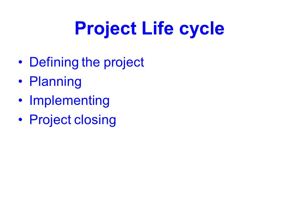 Project Life cycle Defining the project Planning Implementing Project closing