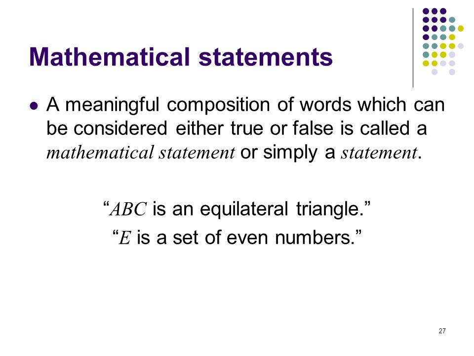 27 Mathematical statements A meaningful composition of words which can be considered either true or false is called a mathematical statement or simply