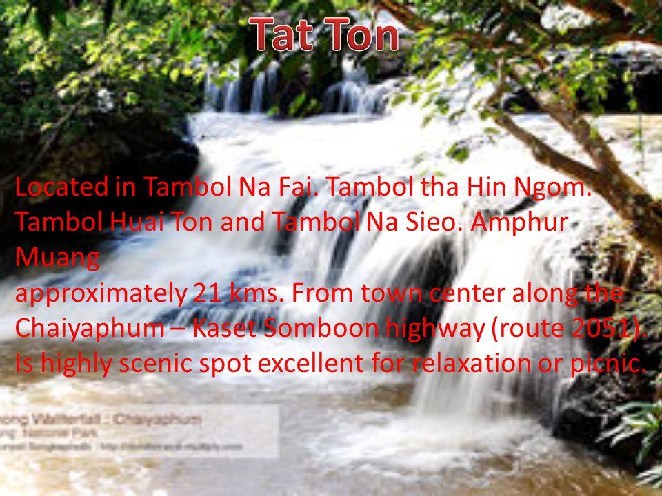 Located in Tambol Na Fai. Tambol tha Hin Ngom. Tambol Huai Ton and Tambol Na Sieo. Amphur Muang approximately 21 kms. From town center along the Chaiy