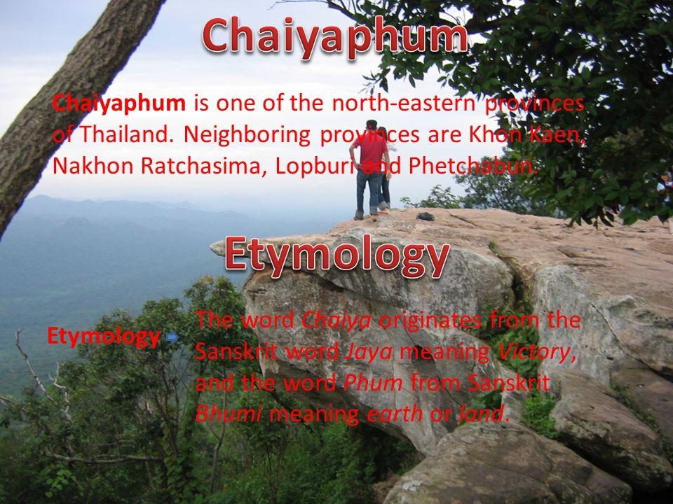 Chaiyaphum is one of the north-eastern provinces of Thailand. Neighboring provinces are Khon Kaen, Nakhon Ratchasima, Lopburi and Phetchabun. Etymolog