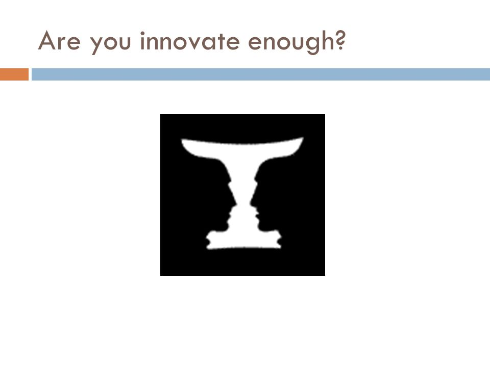 Are you innovate enough?