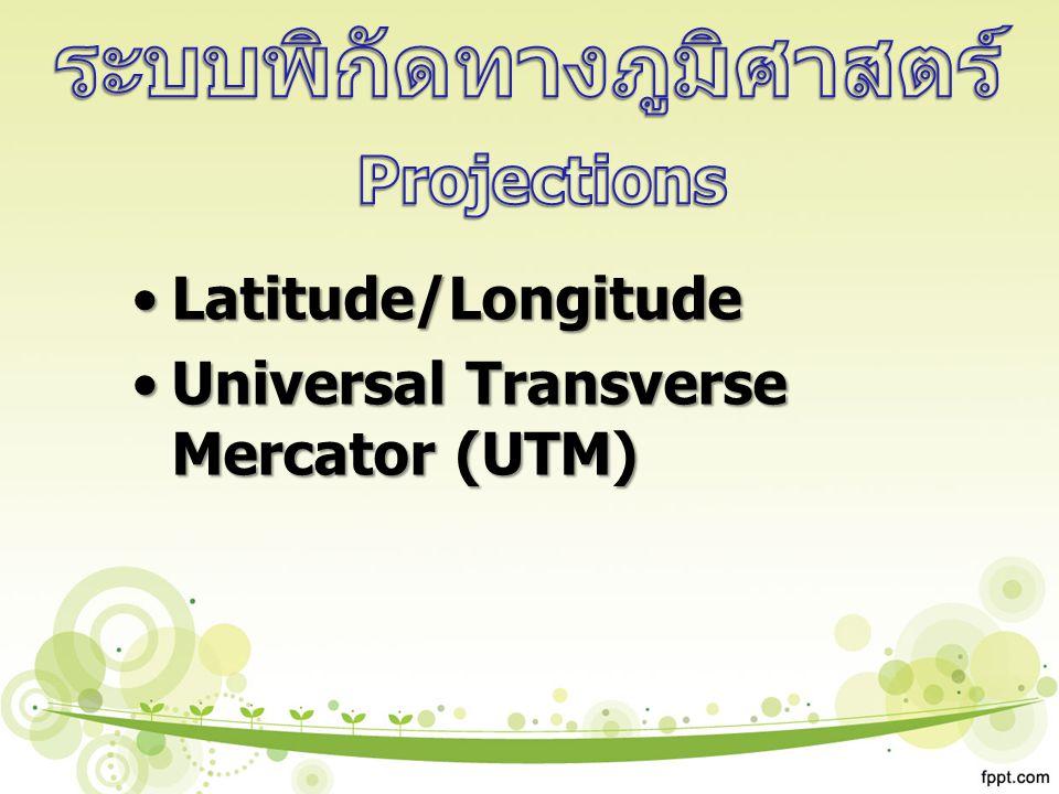 Latitude/LongitudeLatitude/Longitude Universal Transverse Mercator (UTM)Universal Transverse Mercator (UTM)