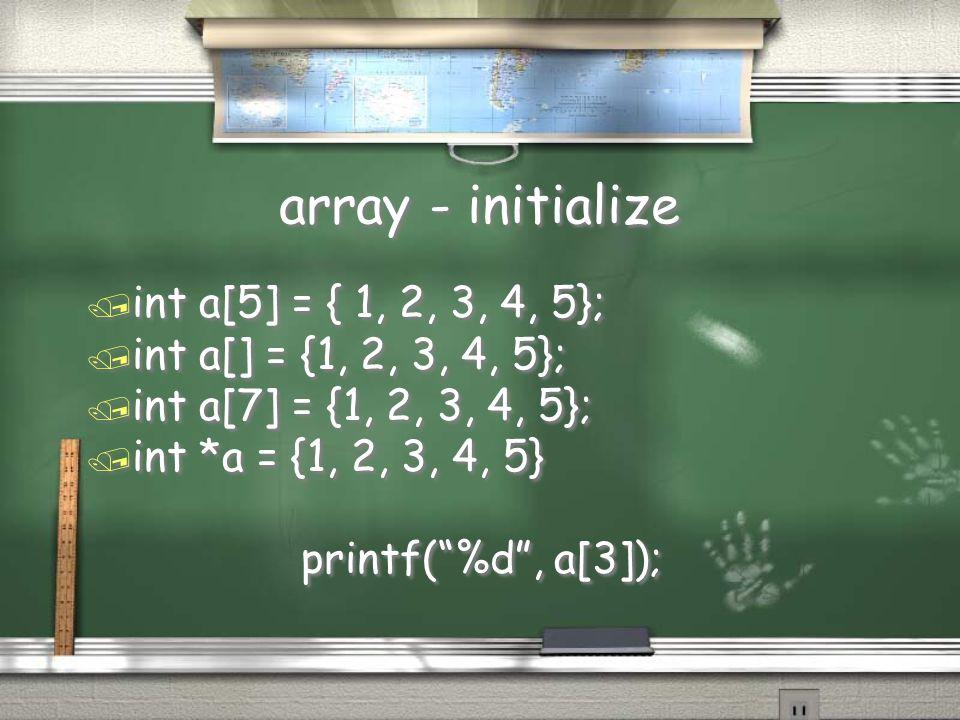 """array - initialize / int a[5] = { 1, 2, 3, 4, 5}; / int a[] = {1, 2, 3, 4, 5}; / int a[7] = {1, 2, 3, 4, 5}; / int *a = {1, 2, 3, 4, 5} printf(""""%d"""", a"""