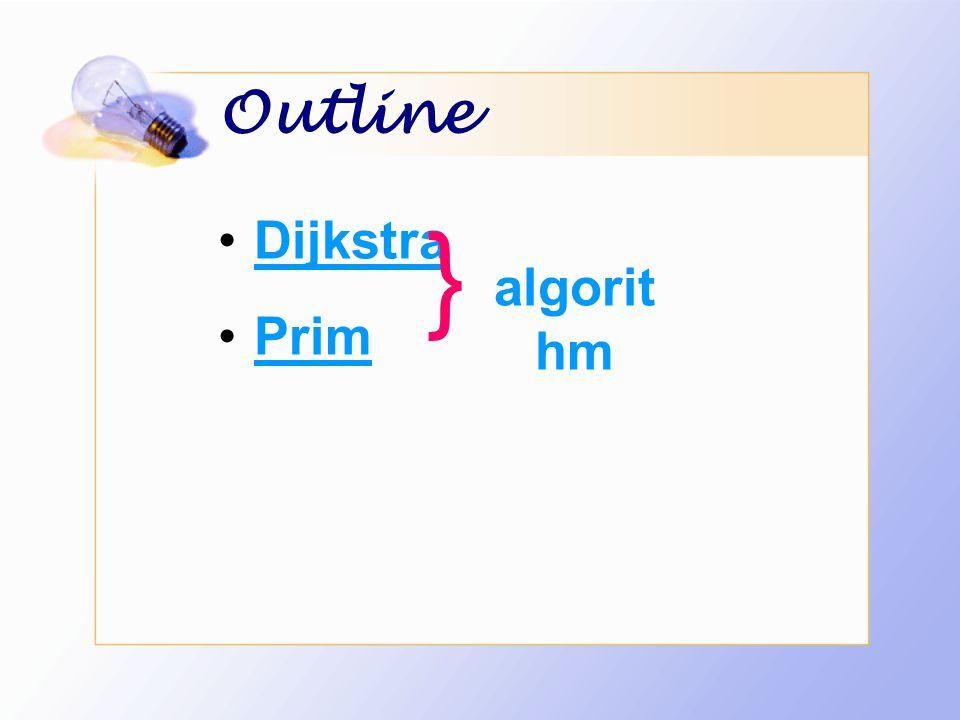 Outline Dijkstra Prim } algorit hm