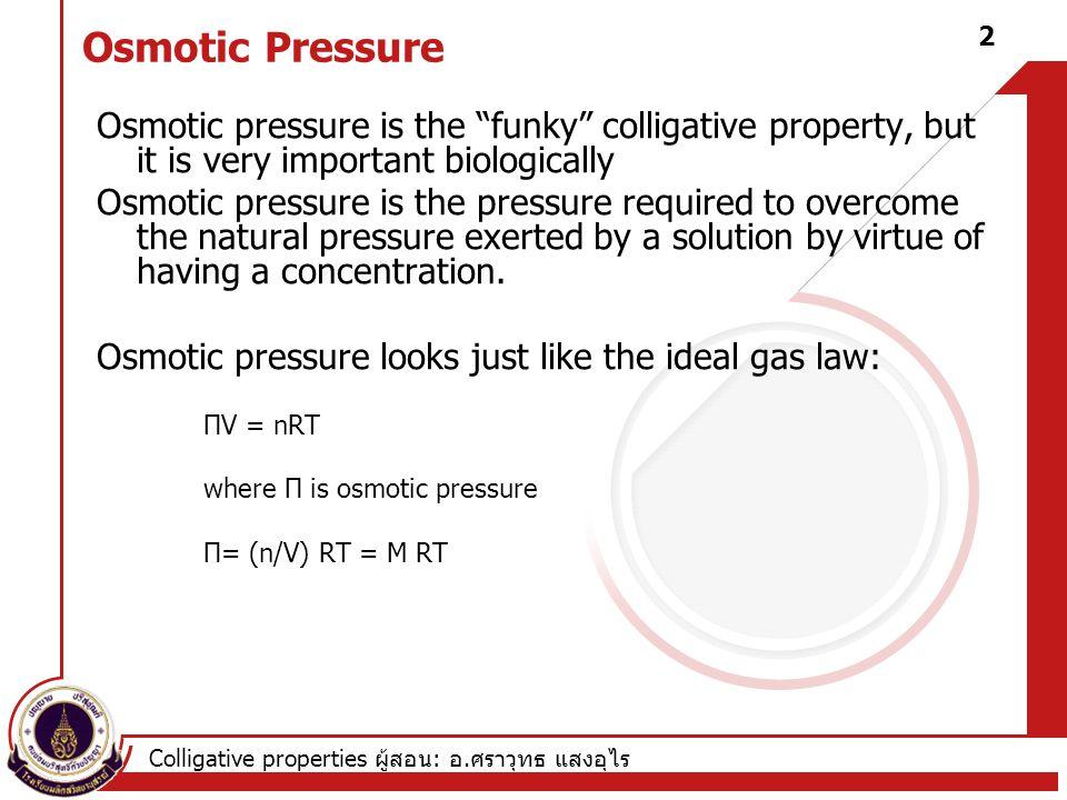 Colligative properties ผู้สอน : อ. ศราวุทธ แสงอุไร 1 M NaCl4 M NaCl What Happens? 3