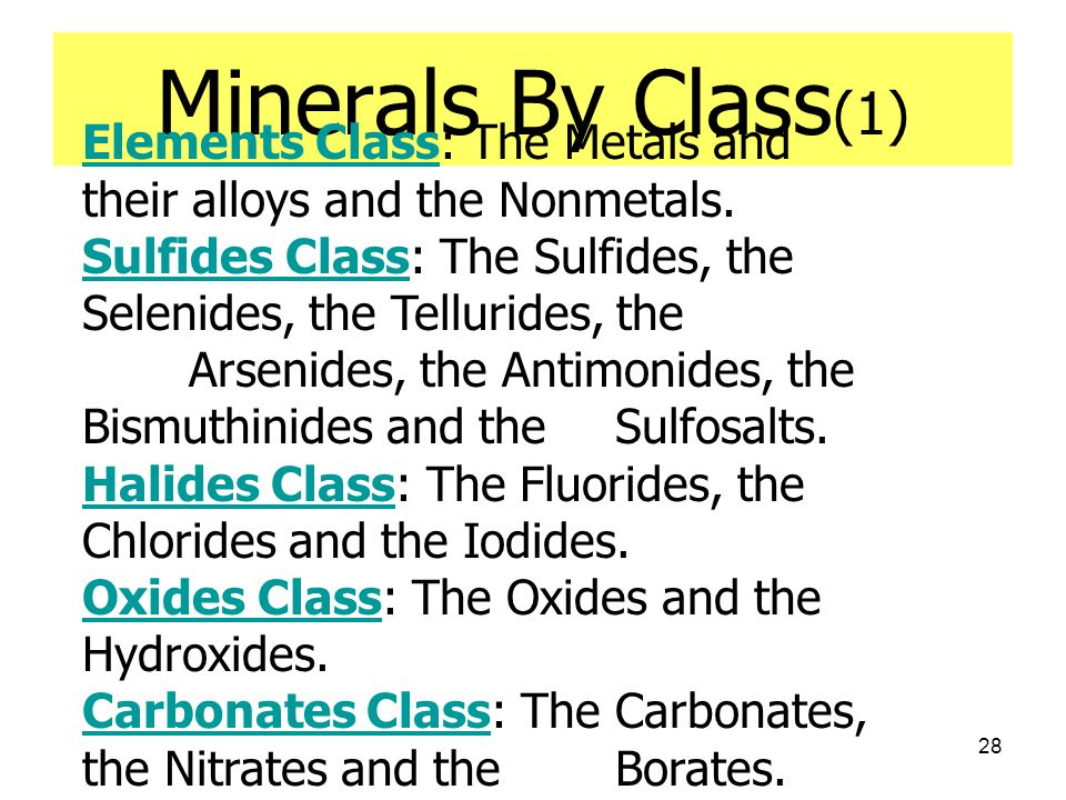 28 Minerals By Class (1) Elements ClassElements Class: The Metals and their alloys and the Nonmetals.