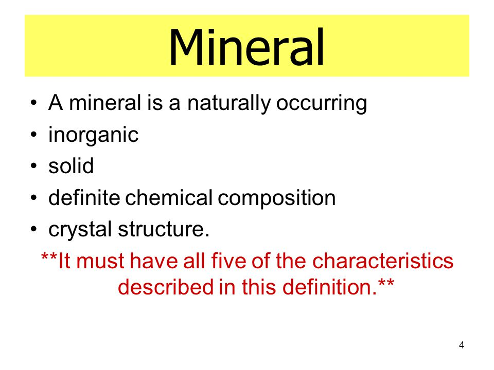 4 Mineral A mineral is a naturally occurring inorganic solid definite chemical composition crystal structure.