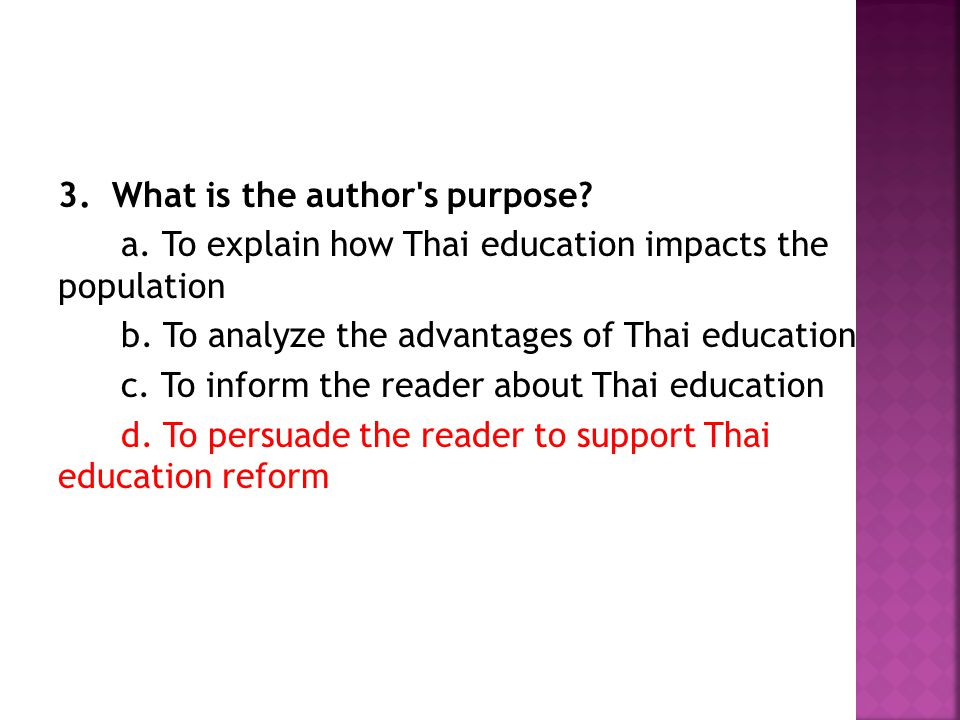 3.What is the author s purpose. a. To explain how Thai education impacts the population b.
