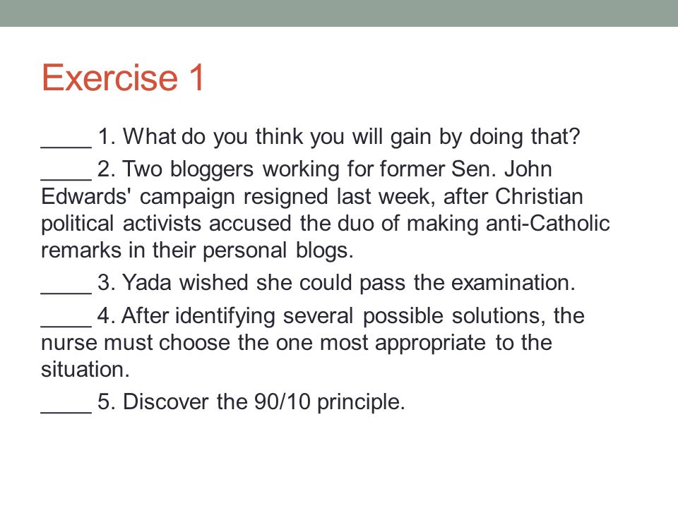 Exercise 1 ____ 1. What do you think you will gain by doing that? ____ 2. Two bloggers working for former Sen. John Edwards' campaign resigned last we
