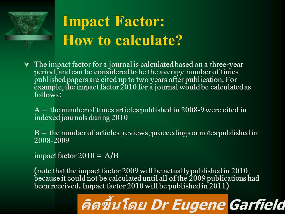 Impact Factor: How to calculate?  The impact factor for a journal is calculated based on a three-year period, and can be considered to be the average