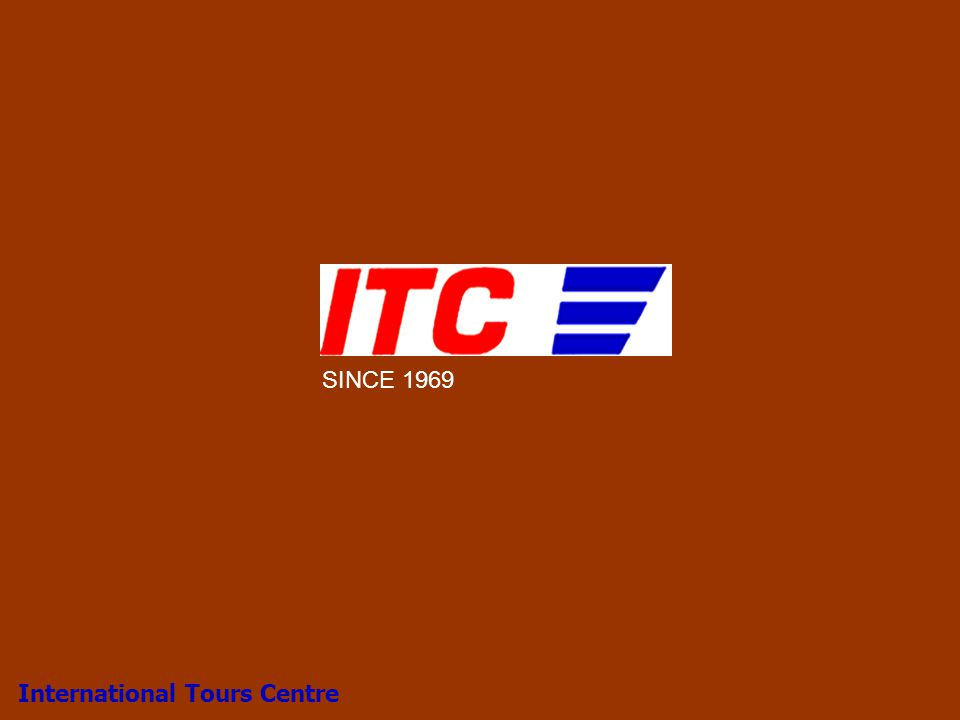 We are your travel solutions International Tours Centre 1 SINCE 1969