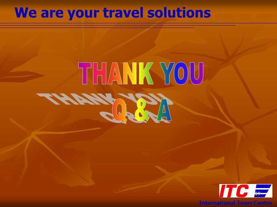 We are your travel solutions International Tours Centre 19