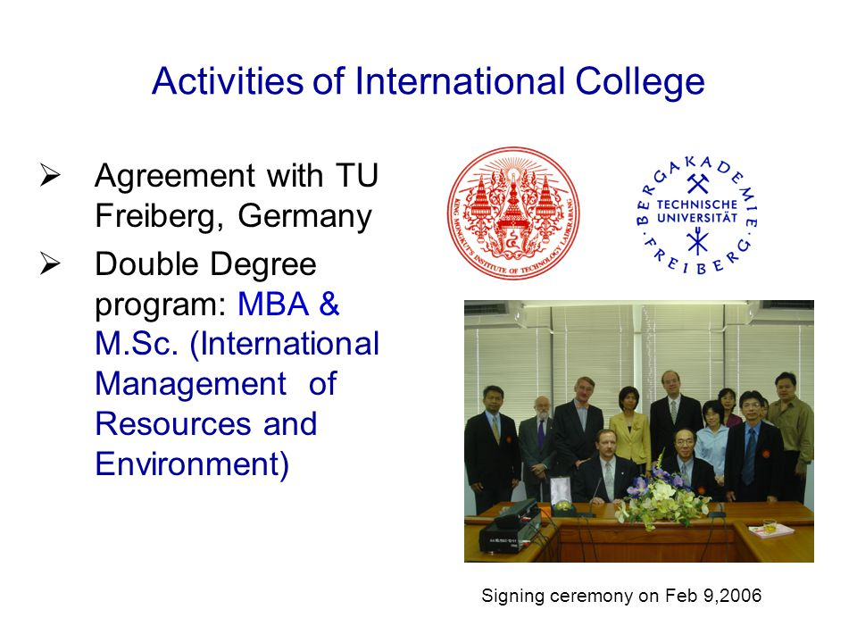 Activities of International College  Agreement with TU Freiberg, Germany  Double Degree program: MBA & M.Sc.