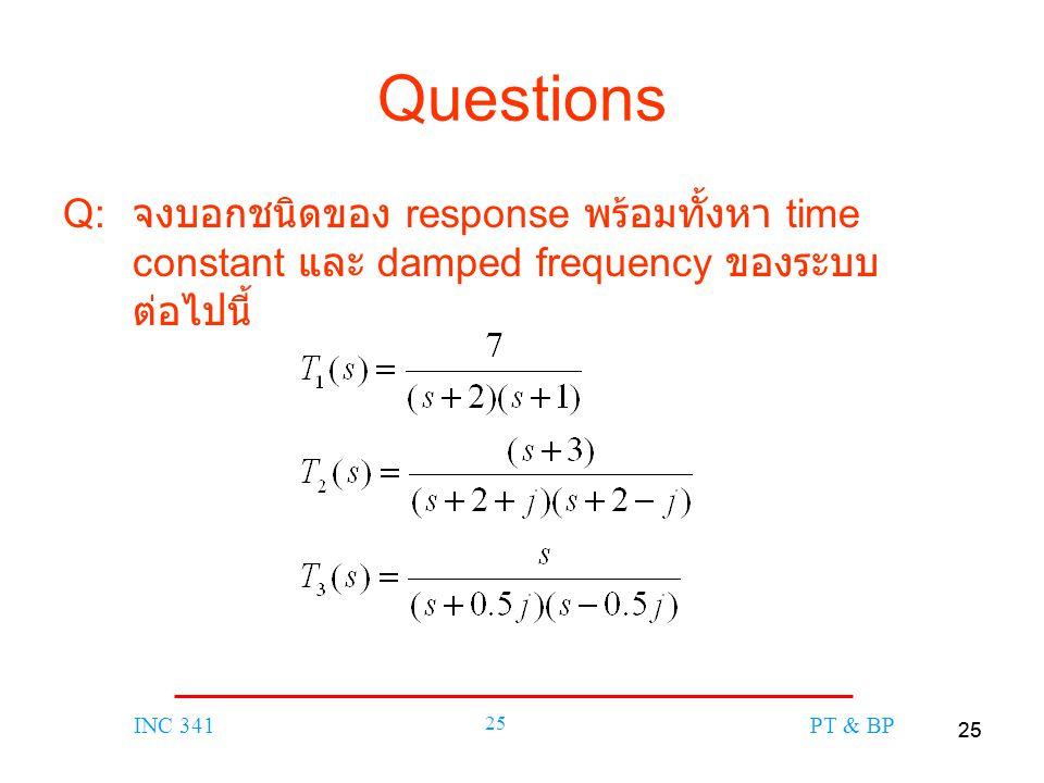 25 INC 341 25 PT & BP Questions Q: จงบอกชนิดของ response พร้อมทั้งหา time constant และ damped frequency ของระบบ ต่อไปนี้