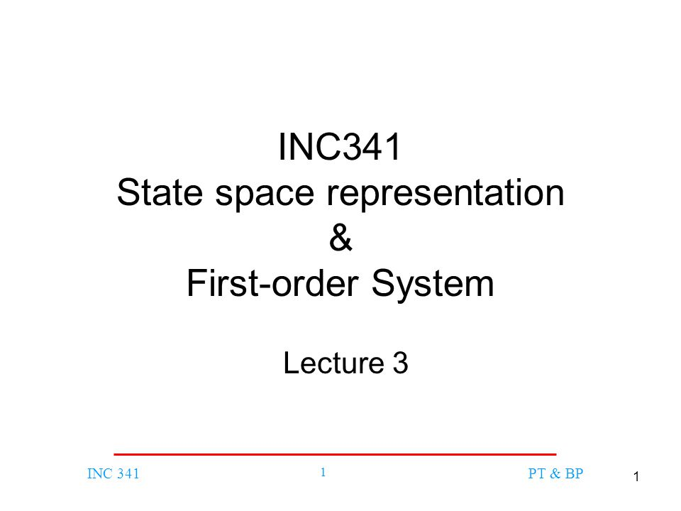 1 INC 341 1 PT & BP INC341 State space representation & First-order System Lecture 3