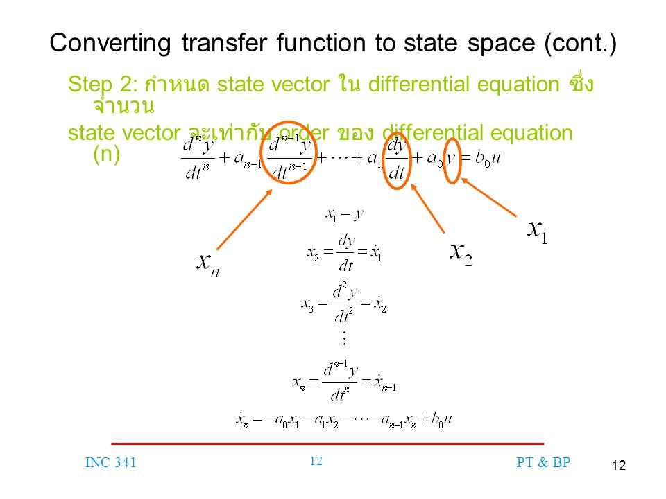 12 INC 341 12 PT & BP Converting transfer function to state space (cont.) Step 2: กำหนด state vector ใน differential equation ซึ่ง จำนวน state vector