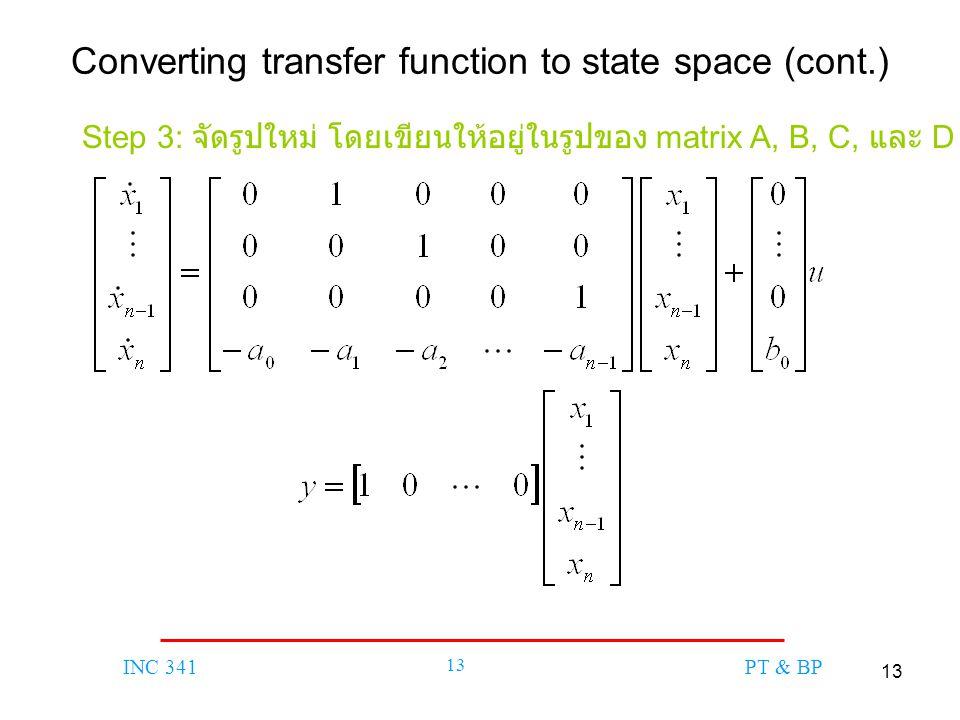 13 INC 341 13 PT & BP Converting transfer function to state space (cont.) Step 3: จัดรูปใหม่ โดยเขียนให้อยู่ในรูปของ matrix A, B, C, และ D