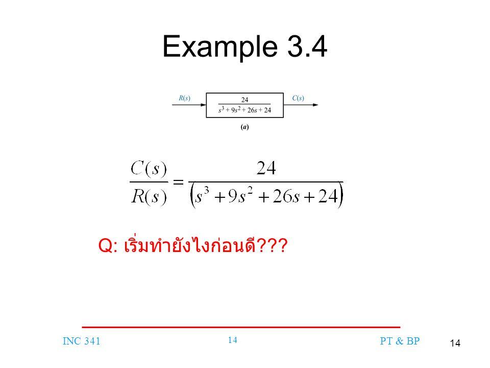 14 INC 341 14 PT & BP Insert Figure 3.10 here!!! Example 3.4 Q: เริ่มทำยังไงก่อนดี ???