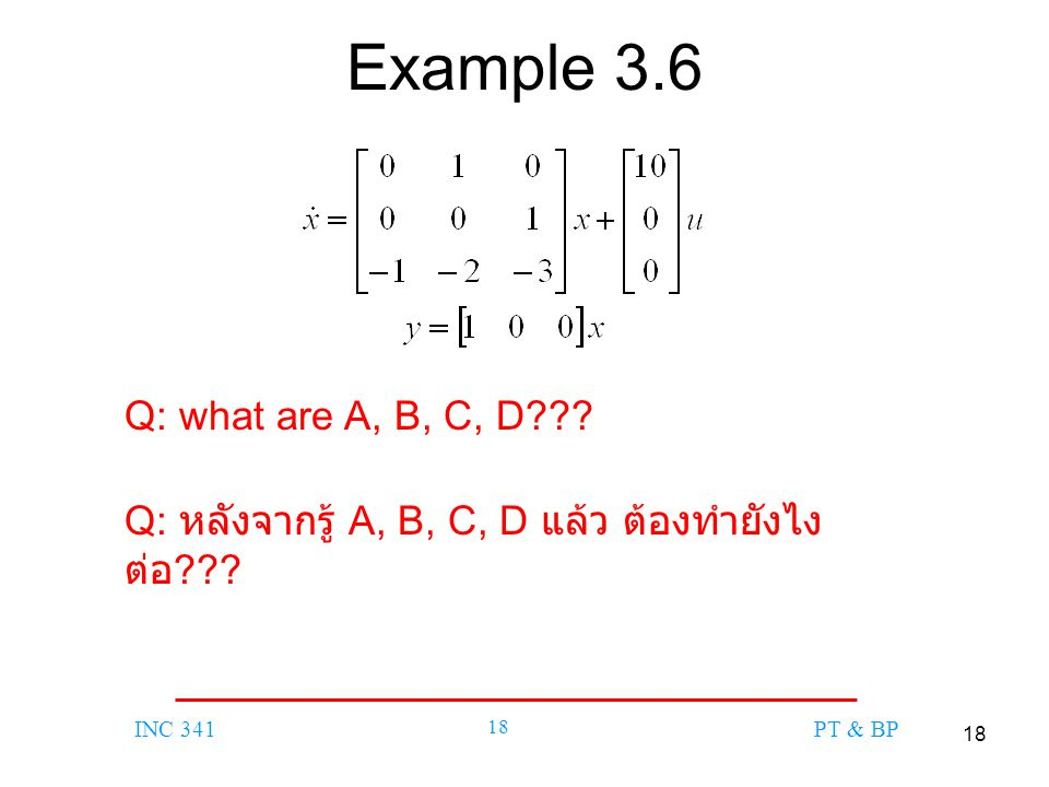 18 INC 341 18 PT & BP Example 3.6 Q: หลังจากรู้ A, B, C, D แล้ว ต้องทำยังไง ต่อ ??? Q: what are A, B, C, D???