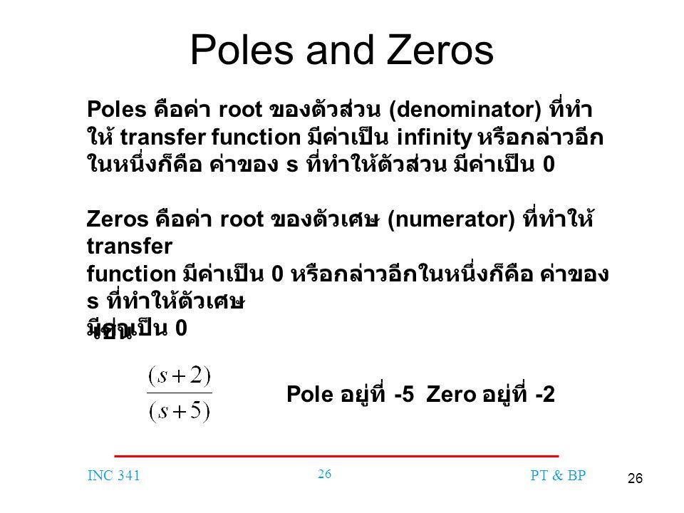 26 INC 341 26 PT & BP Poles and Zeros Poles คือค่า root ของตัวส่วน (denominator) ที่ทำ ให้ transfer function มีค่าเป็น infinity หรือกล่าวอีก ในหนึ่งก็