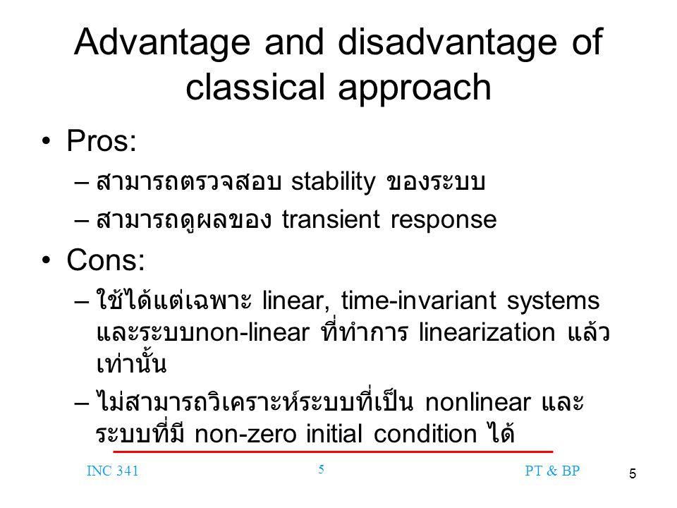 5 INC 341 5 PT & BP Advantage and disadvantage of classical approach Pros: – สามารถตรวจสอบ stability ของระบบ – สามารถดูผลของ transient response Cons: