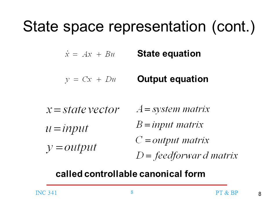 8 INC 341 8 PT & BP State space representation (cont.) State equation Output equation called controllable canonical form