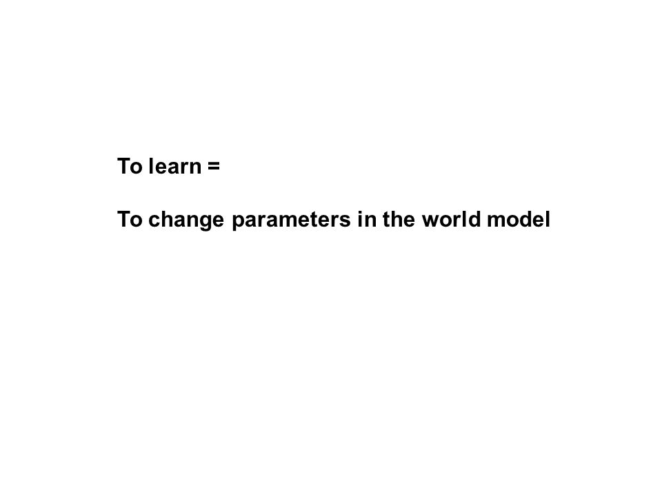 Deliberative Agent Environment Action Sense, Perceive Make Decision Agent World Model How to create a world model that represents real world?