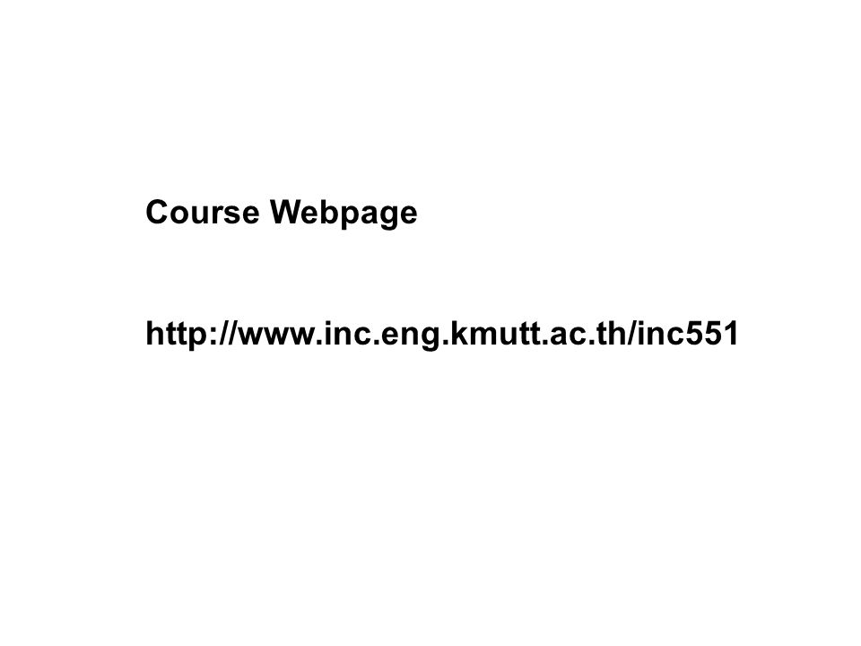 Course Webpage http://www.inc.eng.kmutt.ac.th/inc551