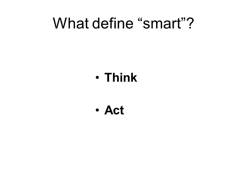 "What define ""smart""? Think Act"