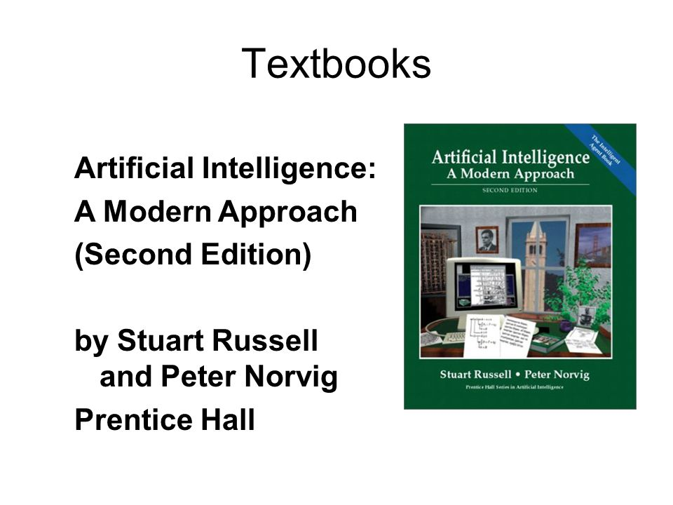 Textbooks Artificial Intelligence: A Modern Approach (Second Edition) by Stuart Russell and Peter Norvig Prentice Hall