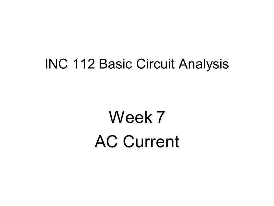 INC 112 Basic Circuit Analysis Week 7 AC Current