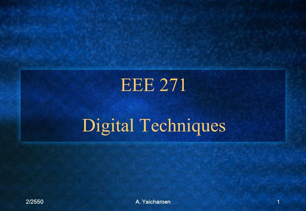 2/2550A. Yaicharoen1 EEE 271 Digital Techniques