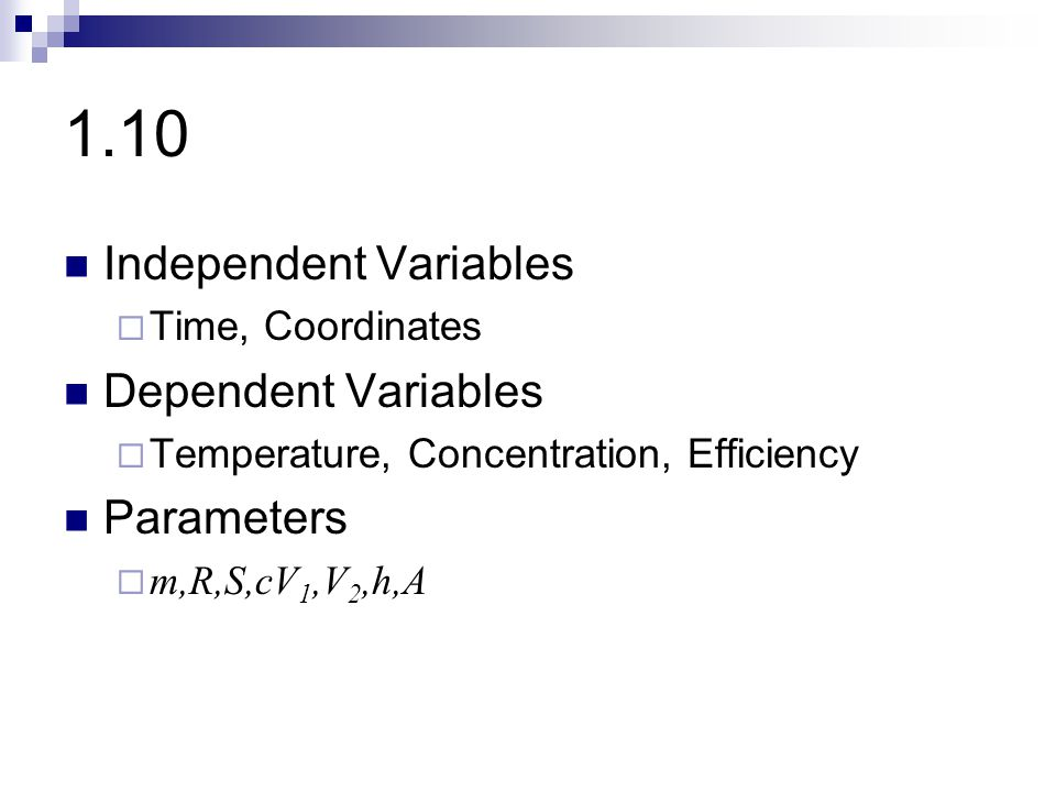 1.10 Independent Variables  Time, Coordinates Dependent Variables  Temperature, Concentration, Efficiency Parameters  m,R,S,cV 1,V 2,h,A