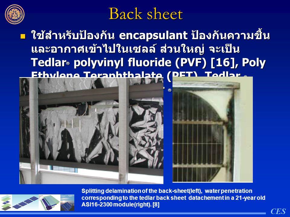 Back sheet ใช้สำหรับป้องกัน encapsulant ป้องกันความชื้น และอากาศเข้าไปในเซลล์ ส่วนใหญ่ จะเป็น Tedlar ® polyvinyl fluoride (PVF) [16], Poly Ethylene Te