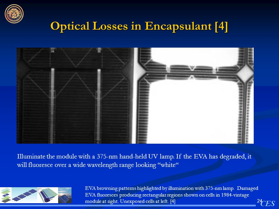 24 Optical Losses in Encapsulant [4] EVA browning patterns highlighted by illumination with 375-nm lamp.