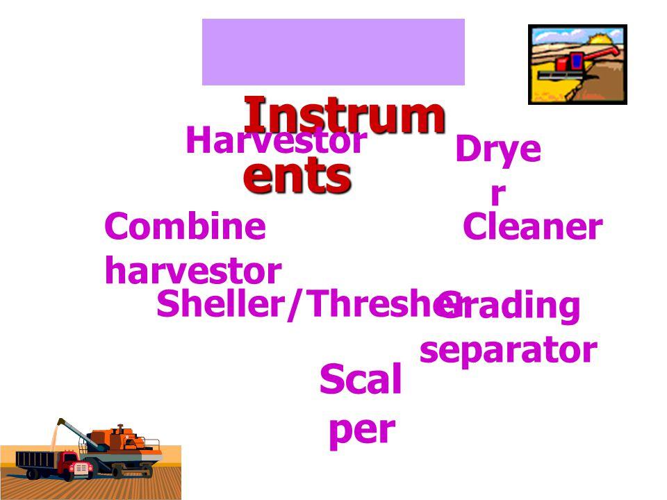 Instrum ents Instrum ents Combine harvestor Scal per Grading separator Drye r Harvestor Sheller/Thresher Cleaner