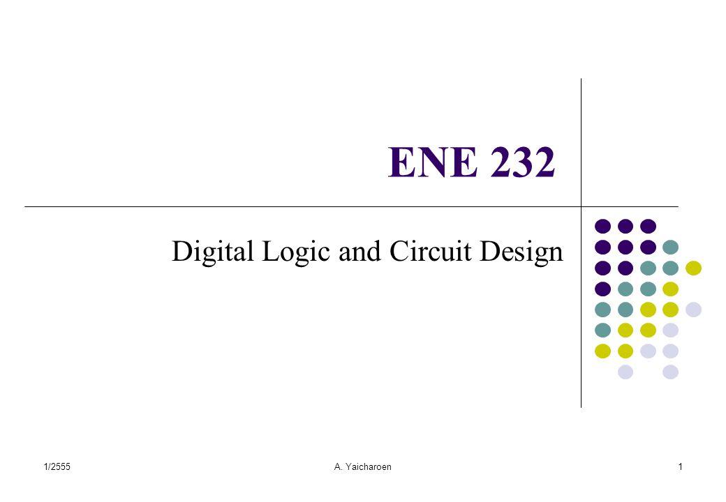 1/2555A. Yaicharoen1 ENE 232 Digital Logic and Circuit Design