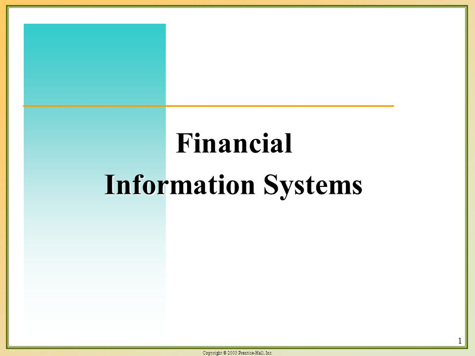 Copyright © 2003 Prentice-Hall, Inc. 1 Financial Information Systems