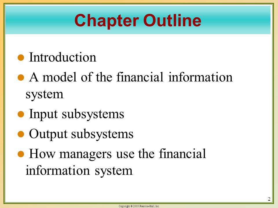 Copyright © 2003 Prentice-Hall, Inc. 2 Chapter Outline Introduction Introduction A model of the financial information system A model of the financial