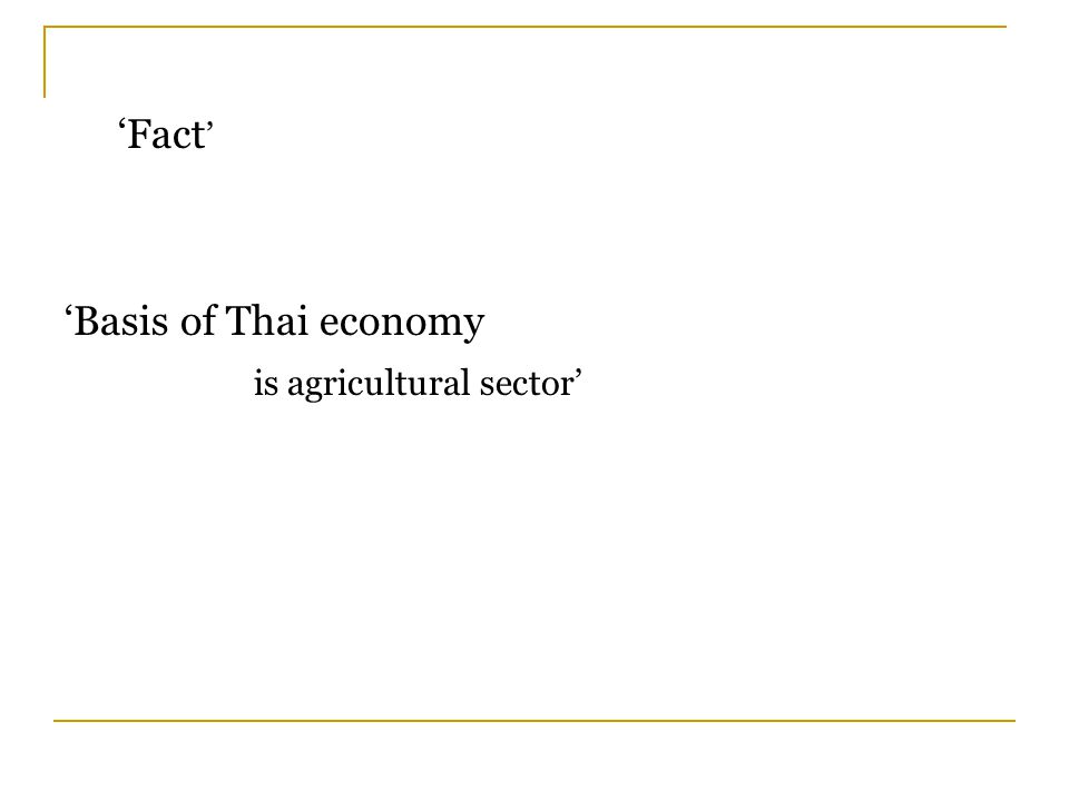 'Basis of Thai economy is agricultural sector' 'Fact '