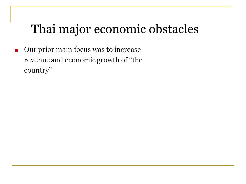 Our prior main focus was to increase revenue and economic growth of the country Thai major economic obstacles