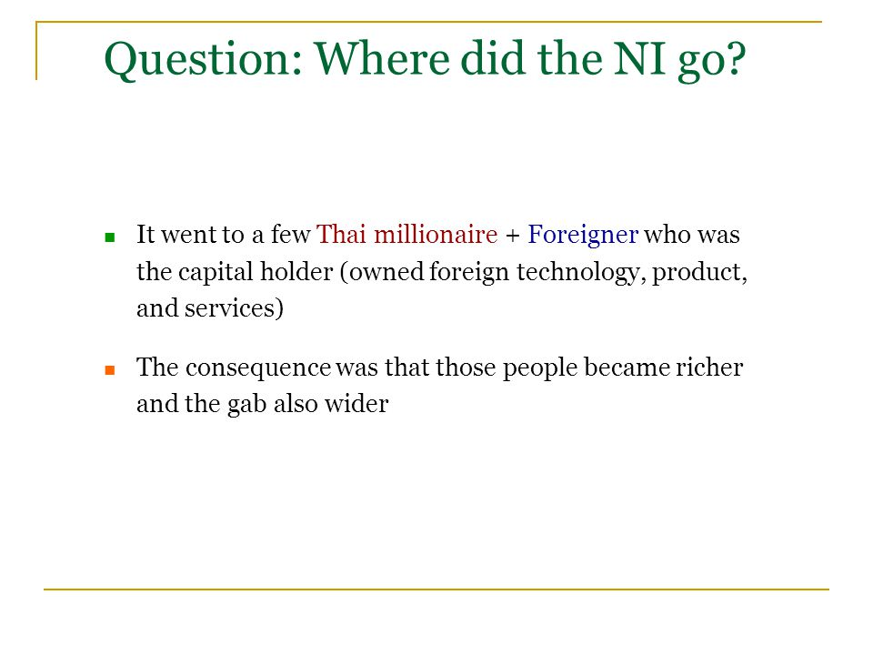 Question: Where did the NI go? It went to a few Thai millionaire + Foreigner who was the capital holder (owned foreign technology, product, and servic