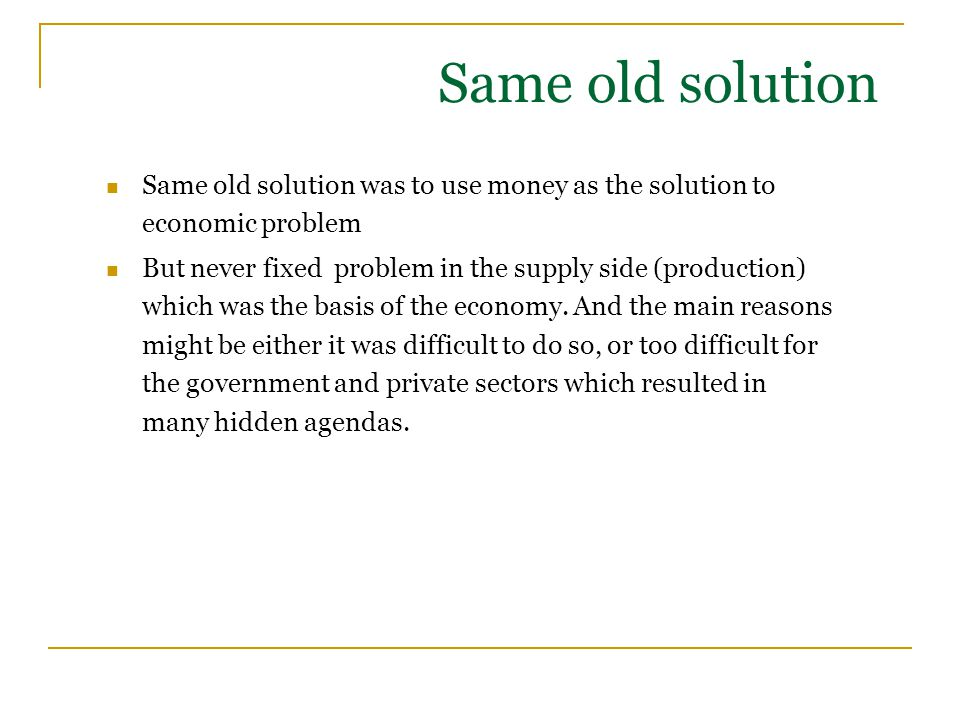 Same old solution was to use money as the solution to economic problem But never fixed problem in the supply side (production) which was the basis of
