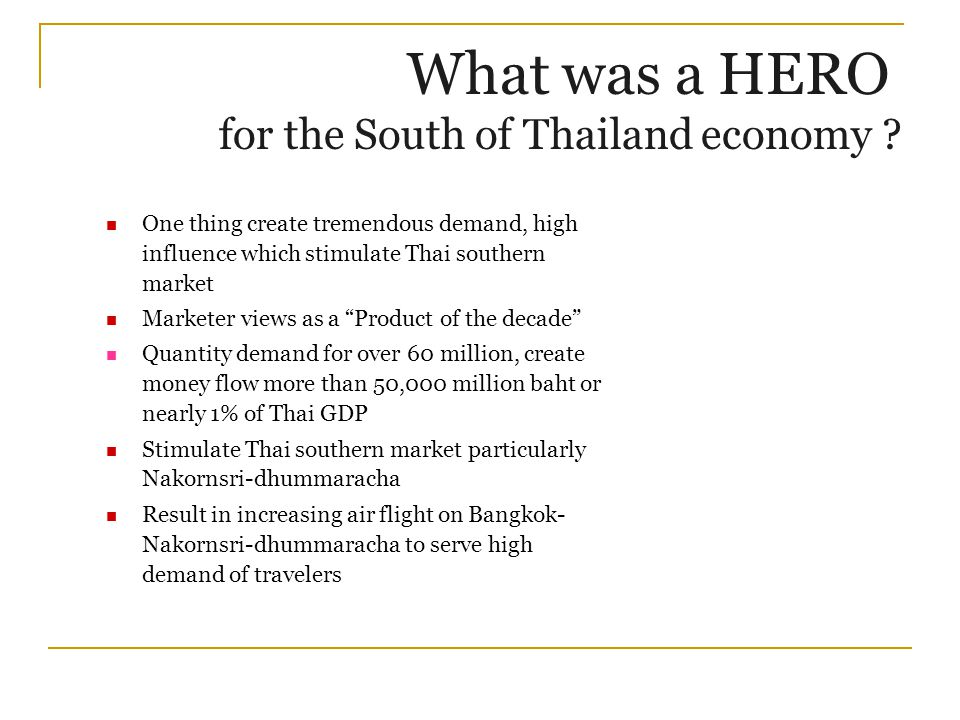 "One thing create tremendous demand, high influence which stimulate Thai southern market Marketer views as a ""Product of the decade"" Quantity demand fo"