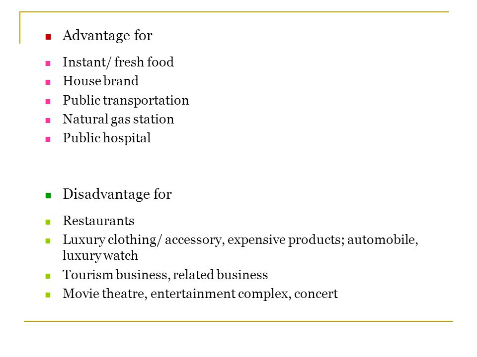 Advantage for Instant/ fresh food House brand Public transportation Natural gas station Public hospital Disadvantage for Restaurants Luxury clothing/