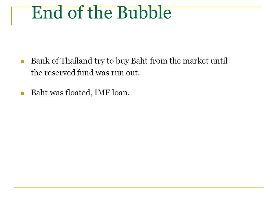End of the Bubble Bank of Thailand try to buy Baht from the market until the reserved fund was run out.